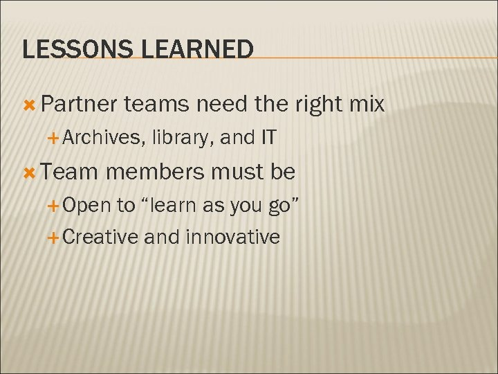 LESSONS LEARNED Partner teams need the right mix Archives, Team library, and IT members