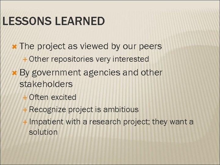 LESSONS LEARNED The project as viewed by our peers Other repositories very interested By