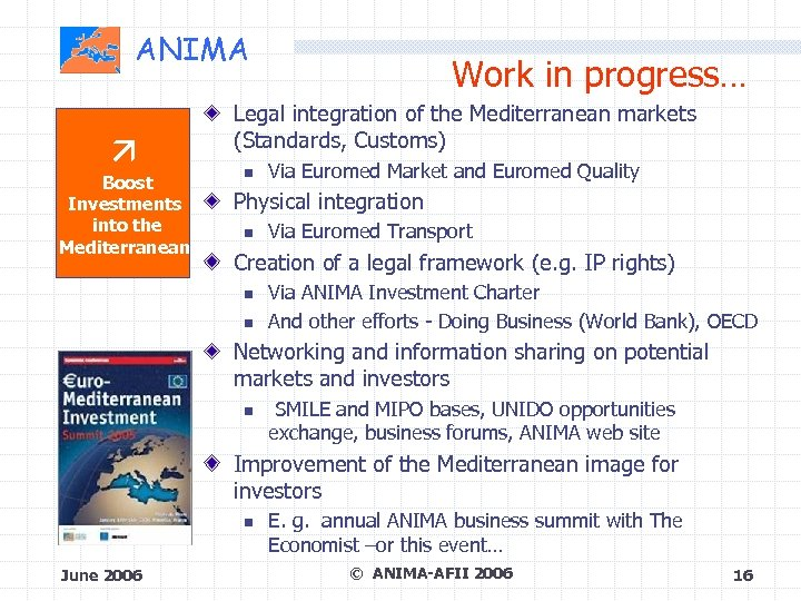 ANIMA Boost Investments into the Mediterranean Work in progress… Legal integration of the Mediterranean