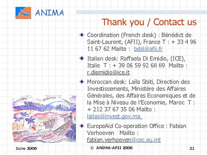 ANIMA Thank you / Contact us Coordination (French desk) : Bénédict de Saint-Laurent, (AFII),