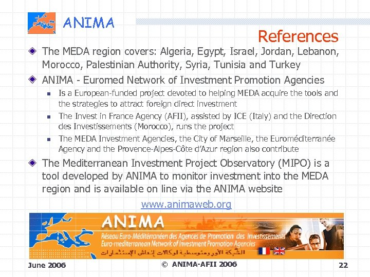 ANIMA References The MEDA region covers: Algeria, Egypt, Israel, Jordan, Lebanon, Morocco, Palestinian Authority,