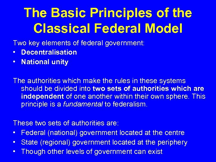 The Basic Principles of the Classical Federal Model Two key elements of federal government: