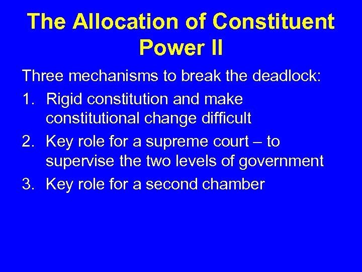 The Allocation of Constituent Power II Three mechanisms to break the deadlock: 1. Rigid