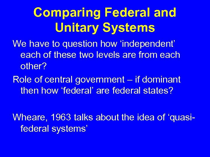 Comparing Federal and Unitary Systems We have to question how 'independent' each of these