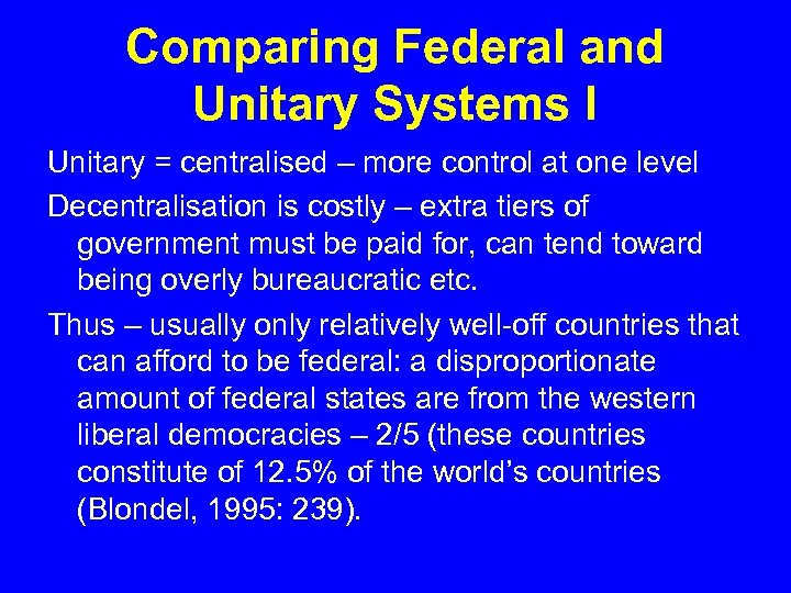 Comparing Federal and Unitary Systems I Unitary = centralised – more control at one
