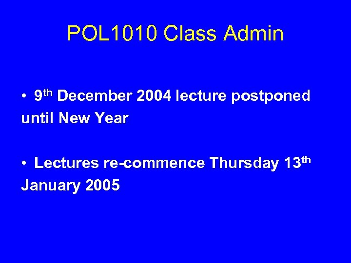 POL 1010 Class Admin • 9 th December 2004 lecture postponed until New Year