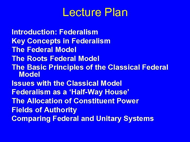 Lecture Plan Introduction: Federalism Key Concepts in Federalism The Federal Model The Roots Federal