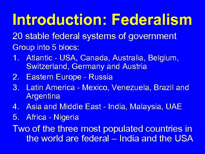 Introduction: Federalism 20 stable federal systems of government Group into 5 blocs: 1. Atlantic
