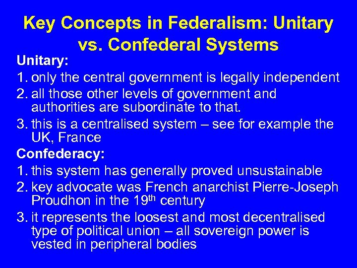 Key Concepts in Federalism: Unitary vs. Confederal Systems Unitary: 1. only the central government
