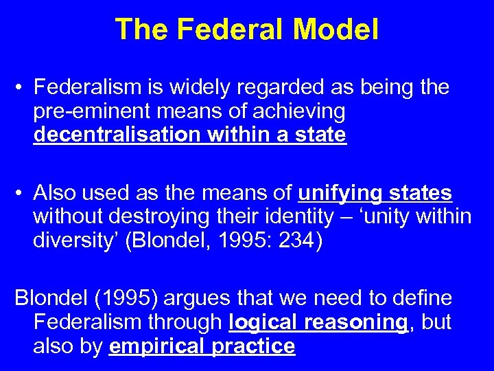 The Federal Model • Federalism is widely regarded as being the pre-eminent means of