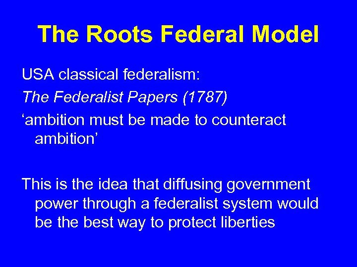 The Roots Federal Model USA classical federalism: The Federalist Papers (1787) 'ambition must be