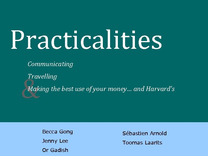 Practicalities Communicating & Travelling Making the best use of your money… and Harvard's Becca
