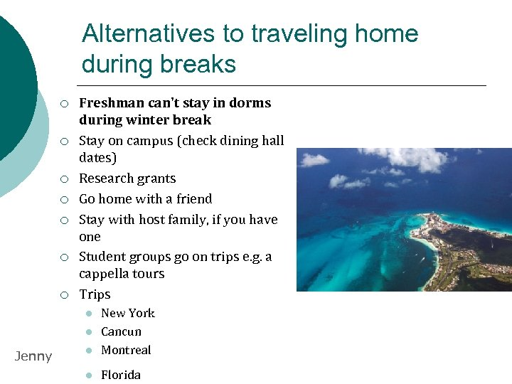 Alternatives to traveling home during breaks ¡ ¡ ¡ ¡ Freshman can't stay in