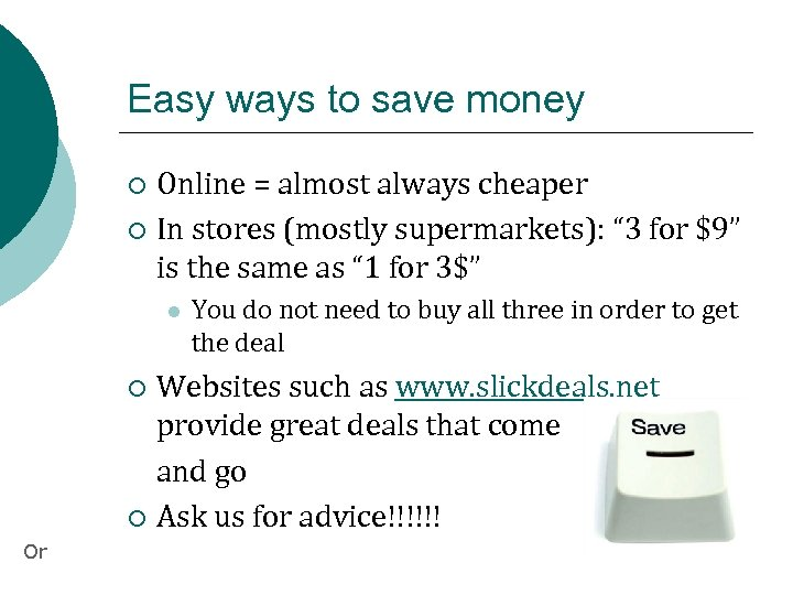 Easy ways to save money Online = almost always cheaper ¡ In stores (mostly