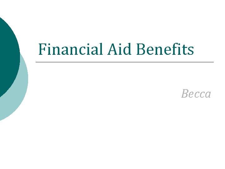 Financial Aid Benefits Becca