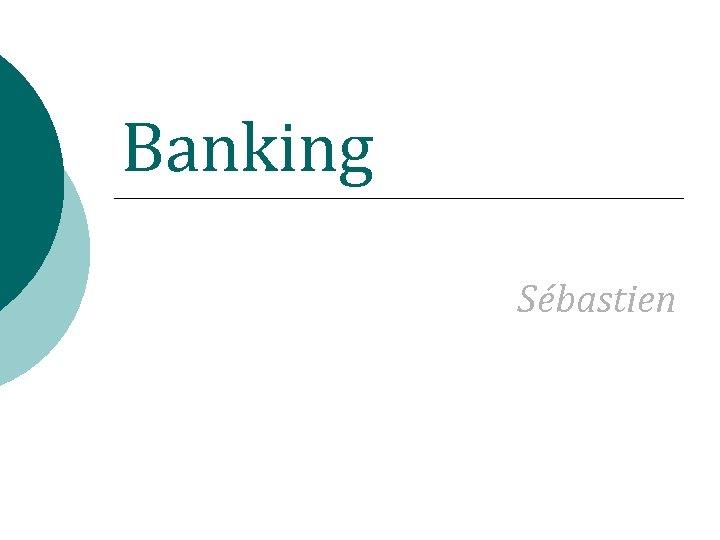 Banking Sébastien