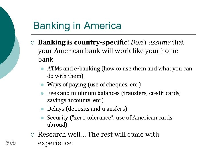 Banking in America ¡ Banking is country-specific! Don't assume that your American bank will