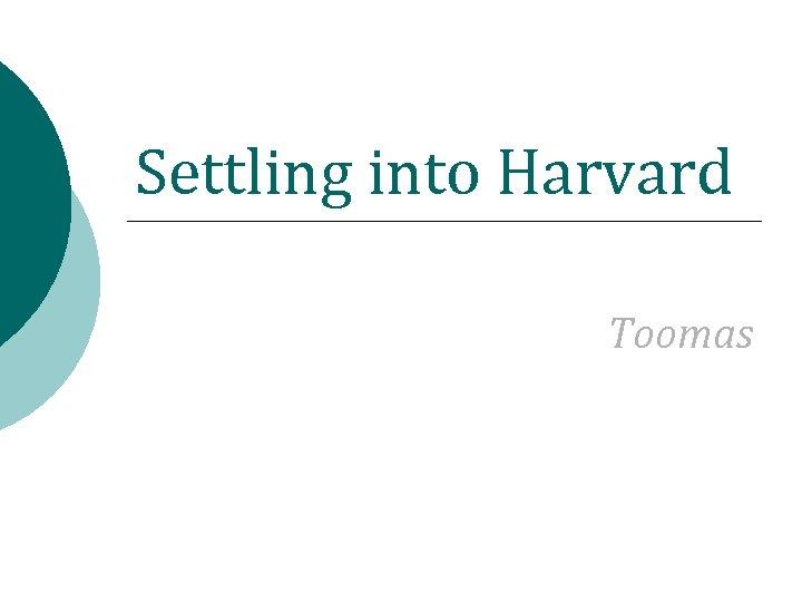 Settling into Harvard Toomas