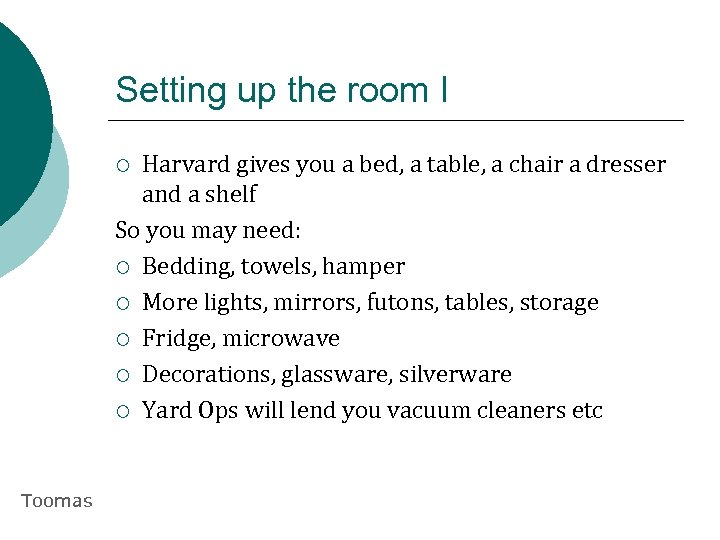 Setting up the room I Harvard gives you a bed, a table, a chair