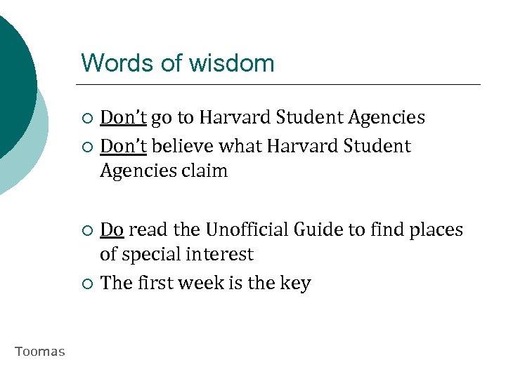 Words of wisdom Don't go to Harvard Student Agencies ¡ Don't believe what Harvard