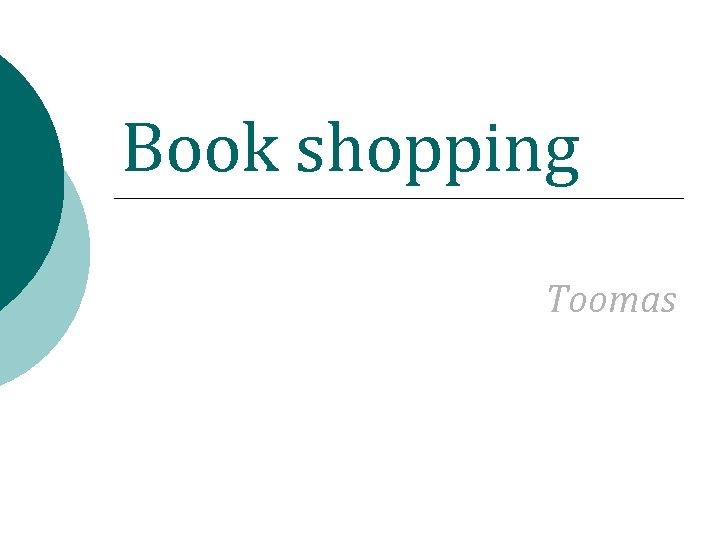 Book shopping Toomas