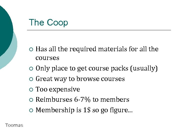 The Coop Has all the required materials for all the courses ¡ Only place