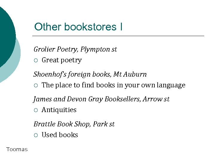 Other bookstores I Grolier Poetry, Plympton st ¡ Great poetry Shoenhof's foreign books, Mt