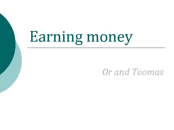 Earning money Or and Toomas