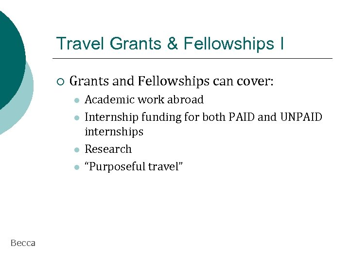 Travel Grants & Fellowships I ¡ Grants and Fellowships can cover: l l Becca