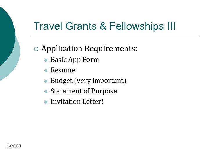 Travel Grants & Fellowships III ¡ Application Requirements: l l l Becca Basic App