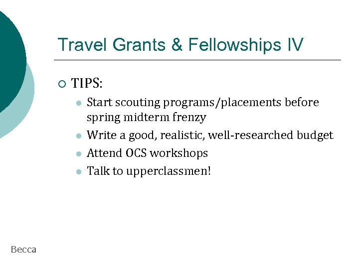 Travel Grants & Fellowships IV ¡ TIPS: l l Becca Start scouting programs/placements before