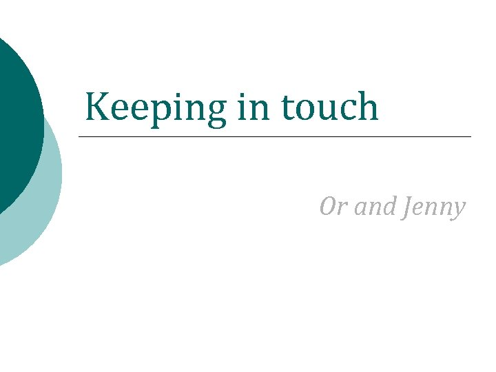 Keeping in touch Or and Jenny