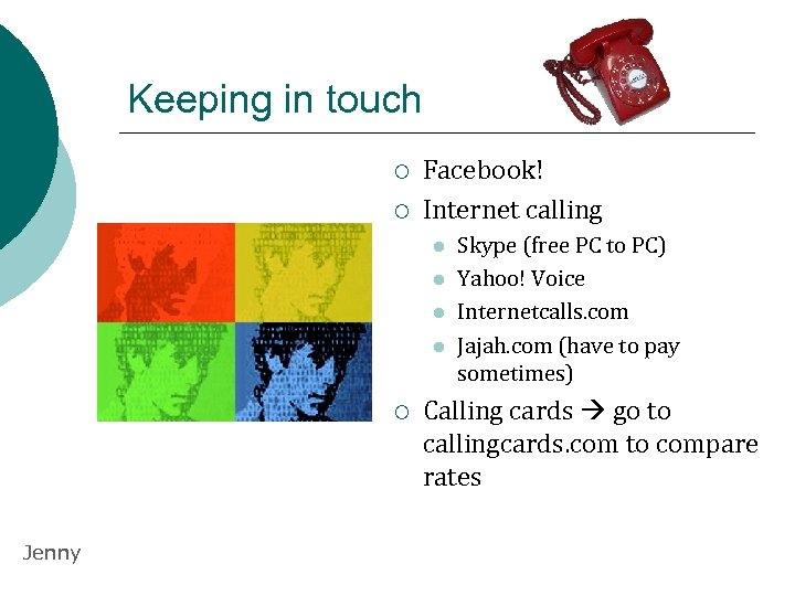 Keeping in touch ¡ ¡ Facebook! Internet calling l l ¡ Jenny Skype (free