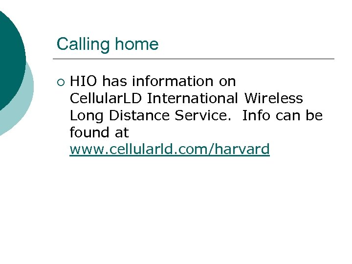Calling home ¡ HIO has information on Cellular. LD International Wireless Long Distance Service.