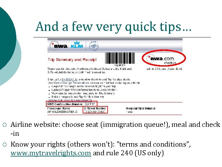 And a few very quick tips… ¡ ¡ Airline website: choose seat (immigration queue!),