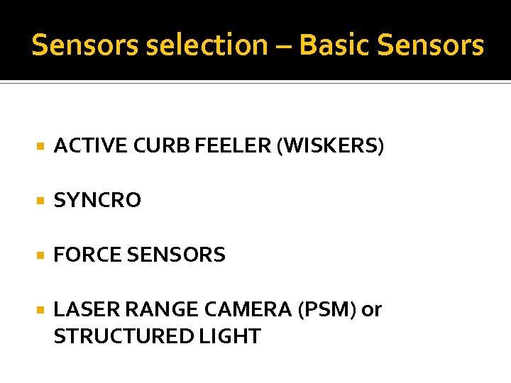 Sensors selection – Basic Sensors ACTIVE CURB FEELER (WISKERS) SYNCRO FORCE SENSORS LASER RANGE