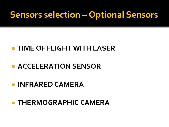 Sensors selection – Optional Sensors TIME OF FLIGHT WITH LASER ACCELERATION SENSOR INFRARED CAMERA