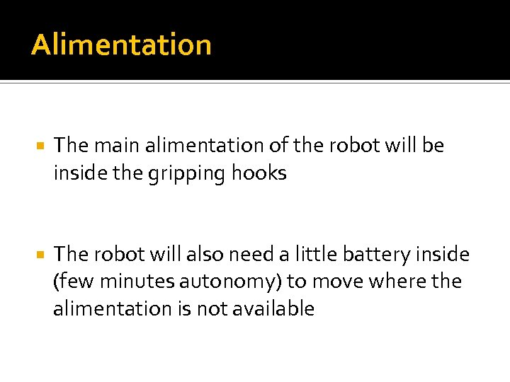 Alimentation The main alimentation of the robot will be inside the gripping hooks The