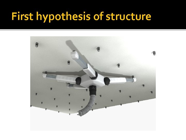 First hypothesis of structure