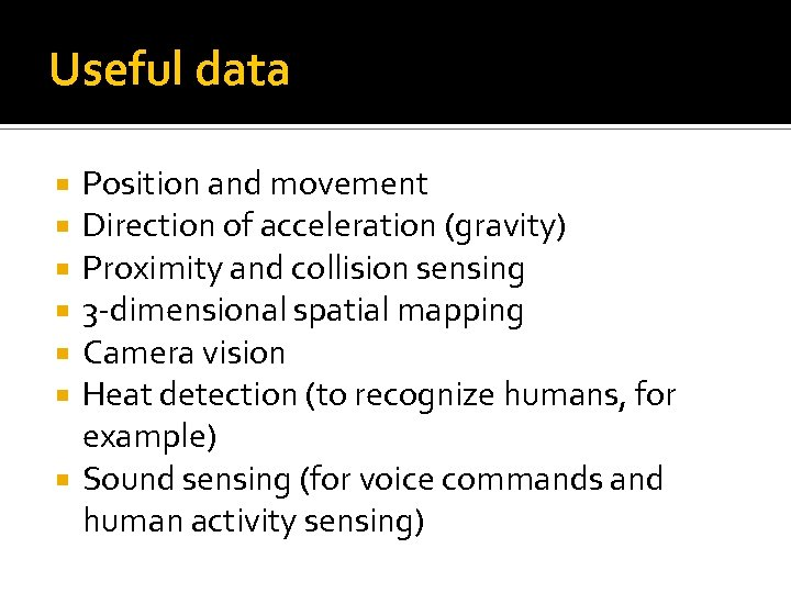 Useful data Position and movement Direction of acceleration (gravity) Proximity and collision sensing 3