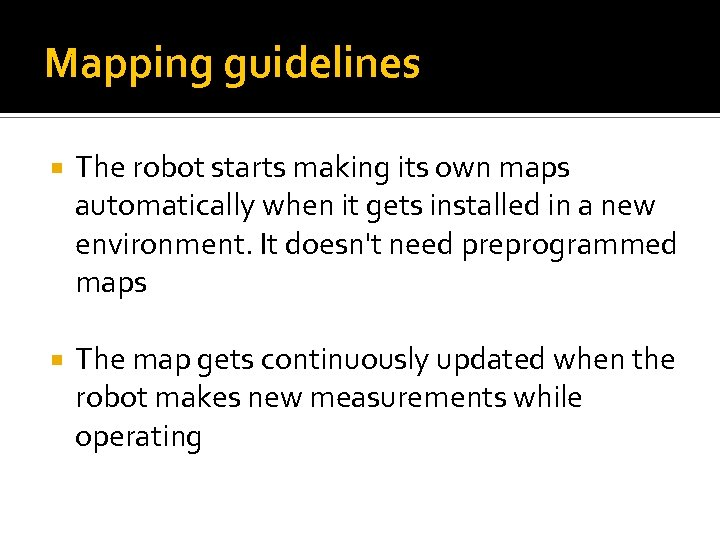 Mapping guidelines The robot starts making its own maps automatically when it gets installed