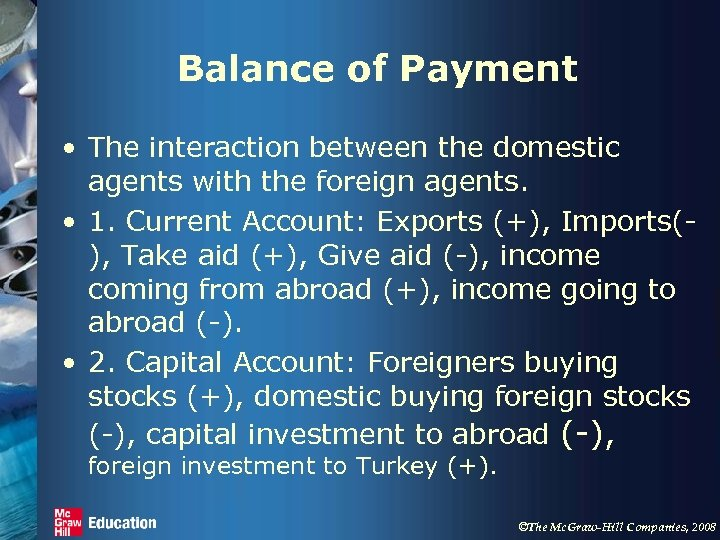Balance of Payment • The interaction between the domestic agents with the foreign agents.