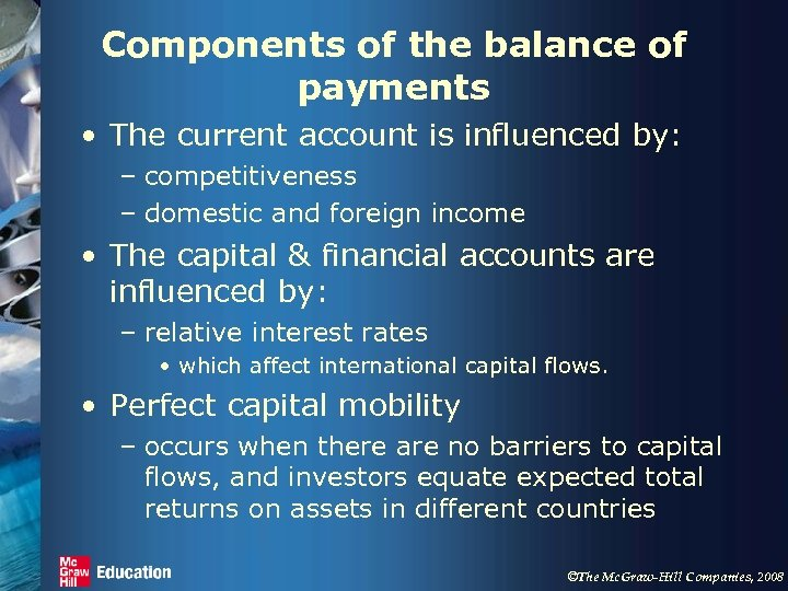 Components of the balance of payments • The current account is influenced by: –