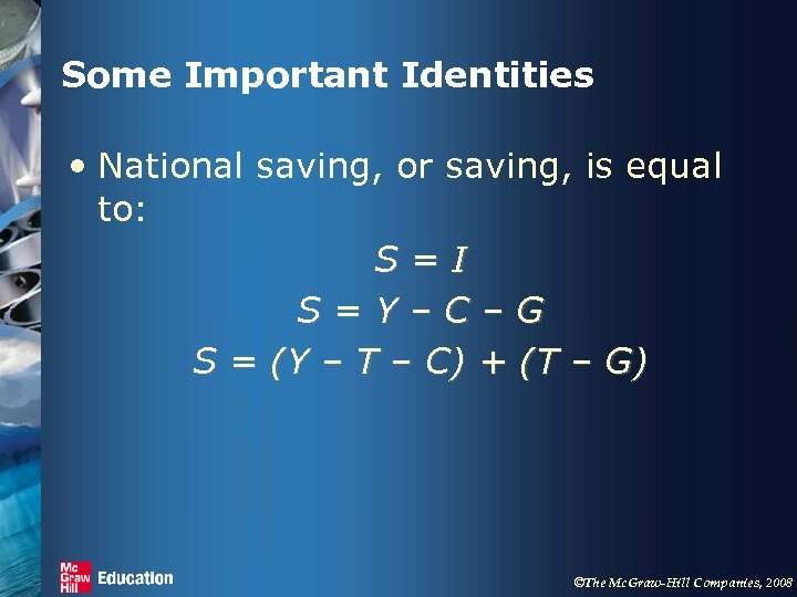 Some Important Identities • National saving, or saving, is equal to: S=I S=Y–C–G S