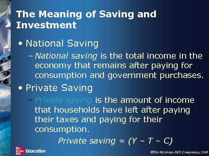 The Meaning of Saving and Investment • National Saving – National saving is the
