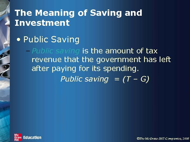 The Meaning of Saving and Investment • Public Saving – Public saving is the