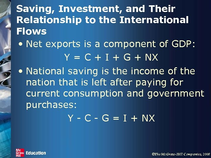 Saving, Investment, and Their Relationship to the International Flows • Net exports is a