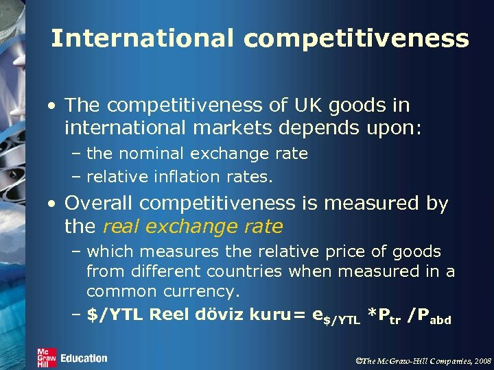 International competitiveness • The competitiveness of UK goods in international markets depends upon: –