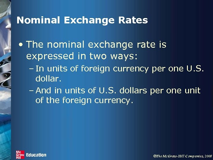 Nominal Exchange Rates • The nominal exchange rate is expressed in two ways: –