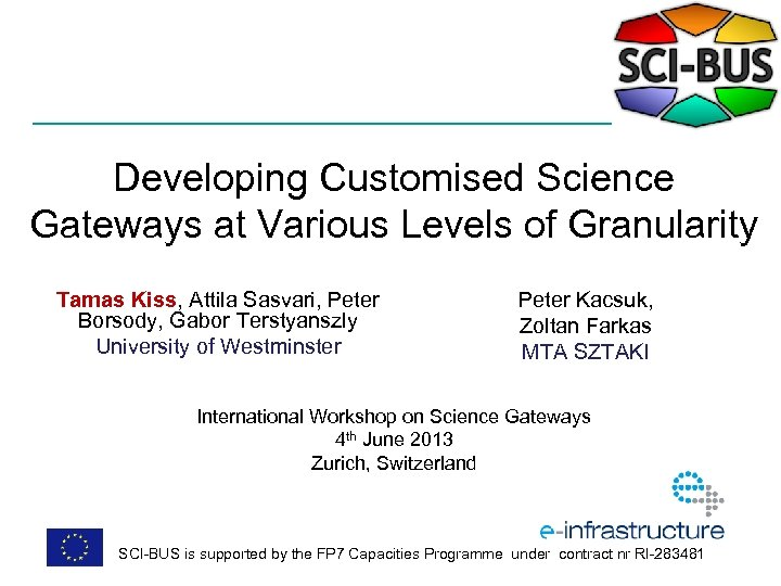 Developing Customised Science Gateways at Various Levels of Granularity Tamas Kiss, Attila Sasvari, Peter